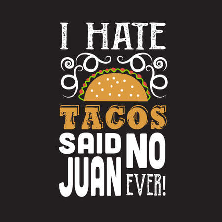 Taco Quote. I hate Tacos said no Juan ever. Illustration