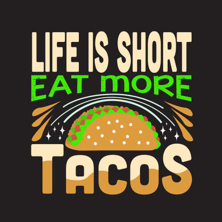 Tacos Quote. Life is short eat more tacos.