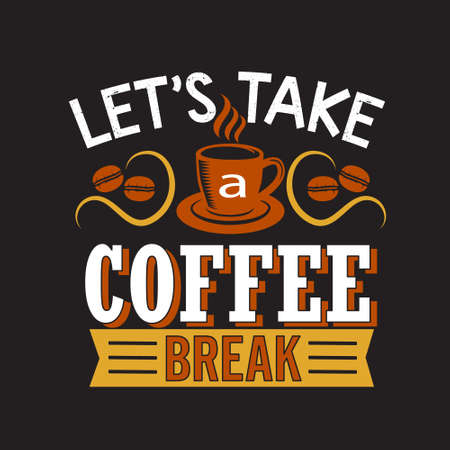 Coffee Quote. Let s take a coffee break