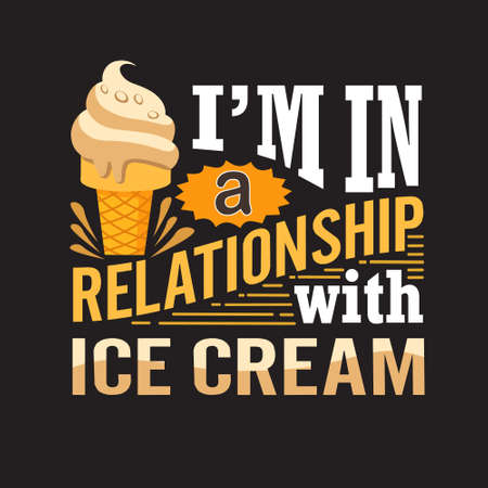 Ice Cream Quote. I m in a relationship with ice cream. Reklamní fotografie - 124794683