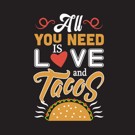 Taco Quote. All you need is love and tacos.
