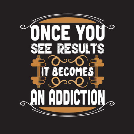 Fitness Quote. Once you see results it becomes an addiction.