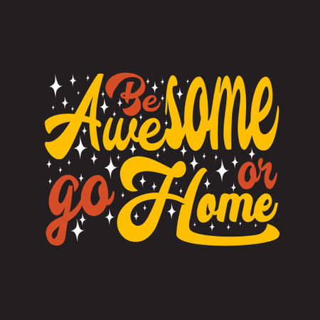 Inspiring Quote. Be awesome or go home.