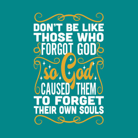Muslim Quote. Don t be like those who forgot god.