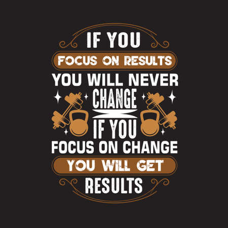 Fitness Quote. If you focus on results you will never change.