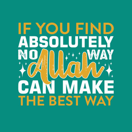 Muslim Quote. If you find absolutely no way Allah can make the best way. Illustration