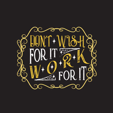 Inspiring Quote. Don t wish for it, work for it.