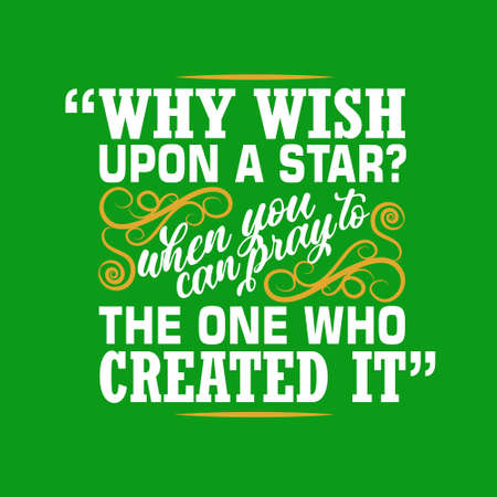 Muslim Quote. Why wish upon star? when you can pray to the the one who created it. Illustration