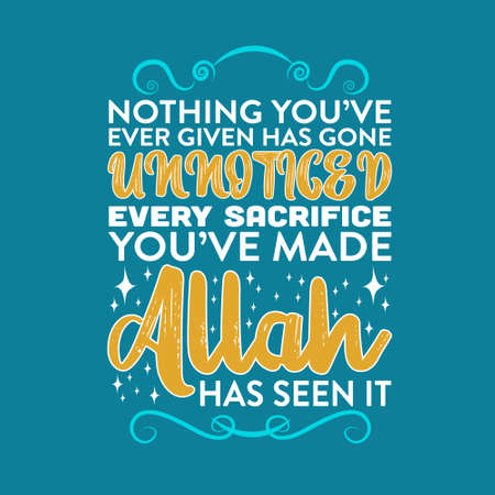 Muslim Quote. Nothing You have ever given has gone.