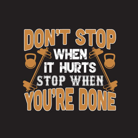 Fitness Quote. Don t stop when it hurts stop when you are done.