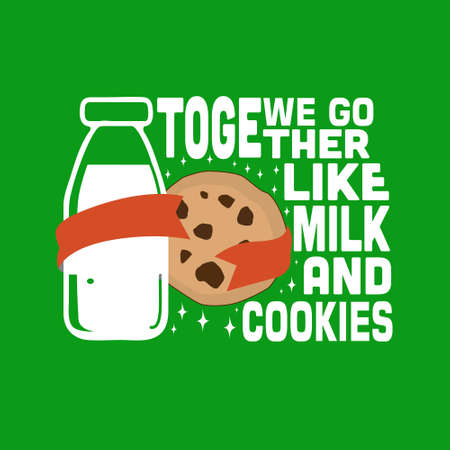 Milk Quote. We go together like milk and cookies.