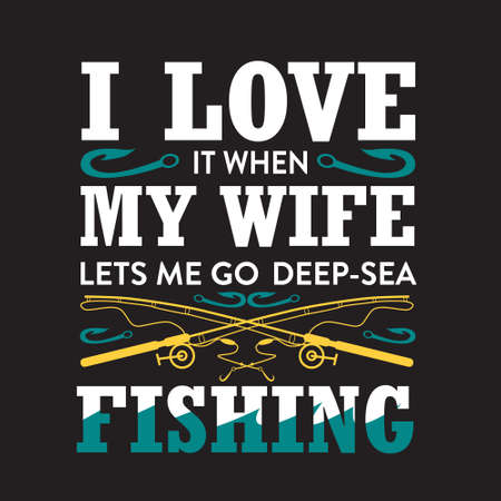 Fishing Quote. I love it when my wife let s me go deep sea. 矢量图像