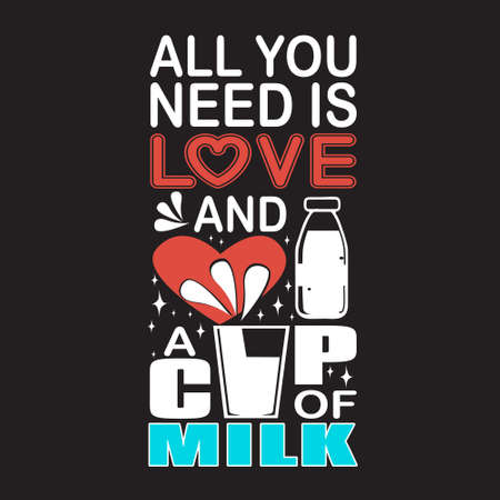Milk Quote. All you need is love and cup of milk.