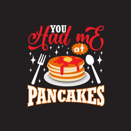 Pancake Quote. You had me at pancakes