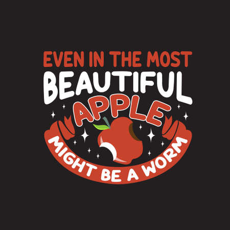 Apple Quote and saying. Even the most beautiful apple might be worm.