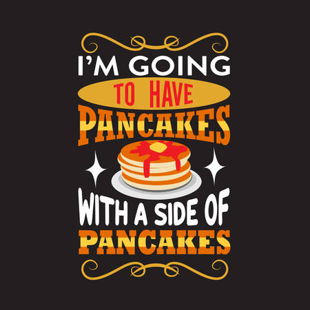 Pancake Quote. I m going to have pancakes with a side of pancakes