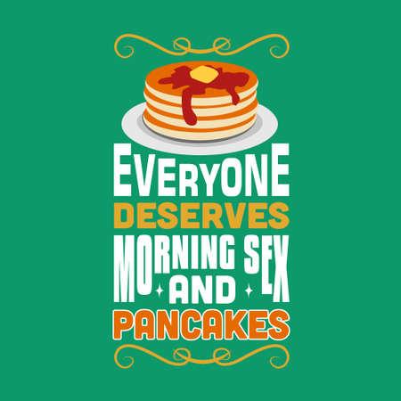 Pancake Quote. Everyone deserves morning and pancakes