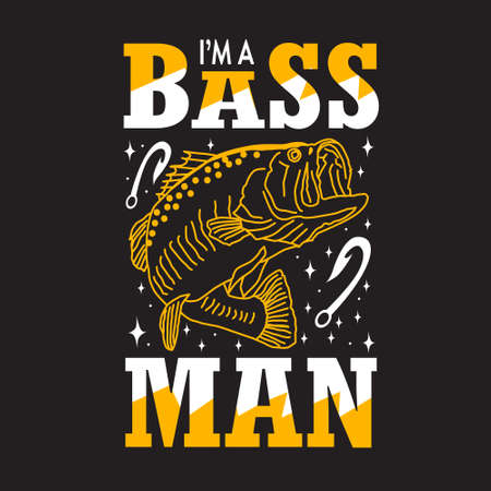 Fishing Quote and saying. I m a Bass Man