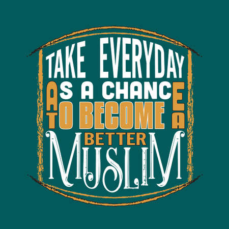 Muslim Quote. Take everyday as a chance to become a better muslim.