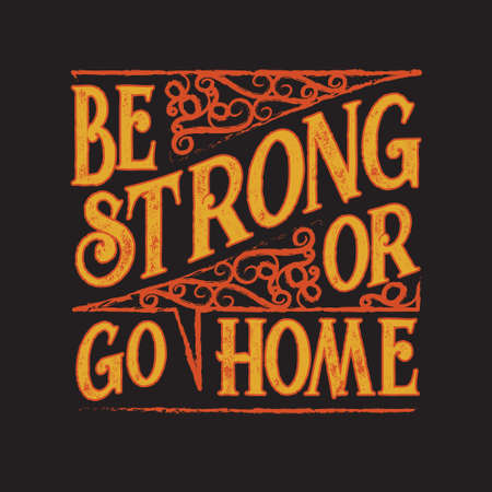 Inspiring Quote and saying. Be strong or go home Illustration