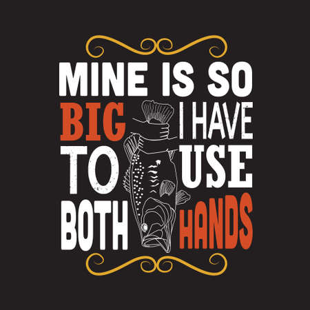 Fishing Quote. Mine is so big I have to use both hands.