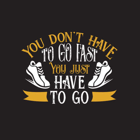 Inspiring Quote. You don t have to go fast, you just have to go.