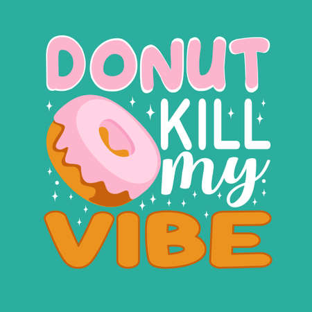 Donuts Quote and saying. Donuts Kill my Vibe