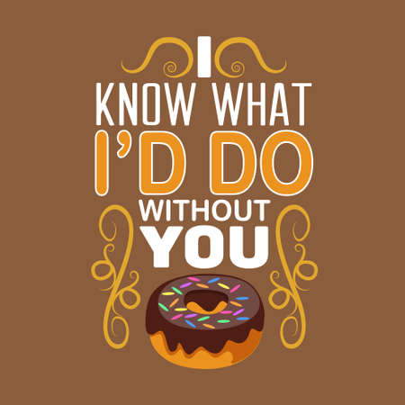 Donuts Quote. I know what I d do without you.