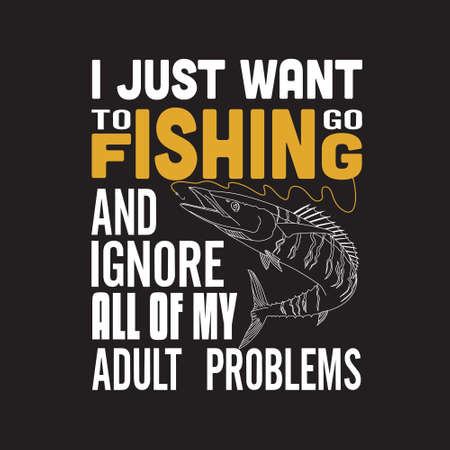 Fishing Quote. I just want to go fishing.