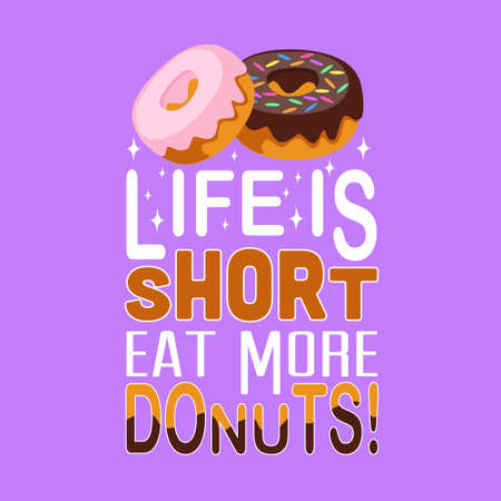 Donuts Quote. Life is short eat more donuts.