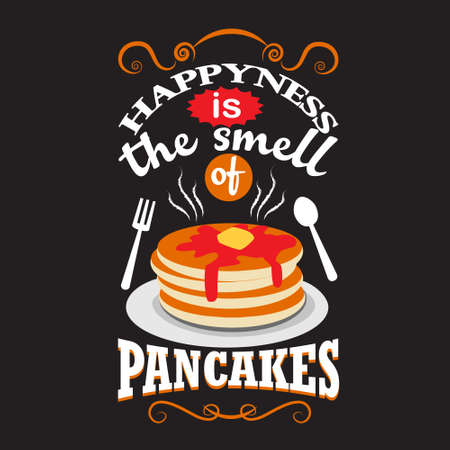 Pancake Quote. Happiness is the smell of pancakes