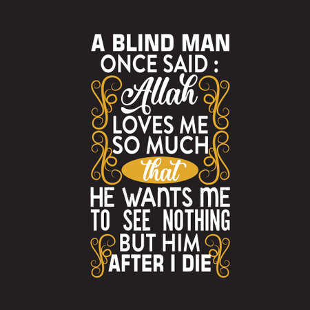 Muslim Quote. A Blind man once said, Allah loves me so much.