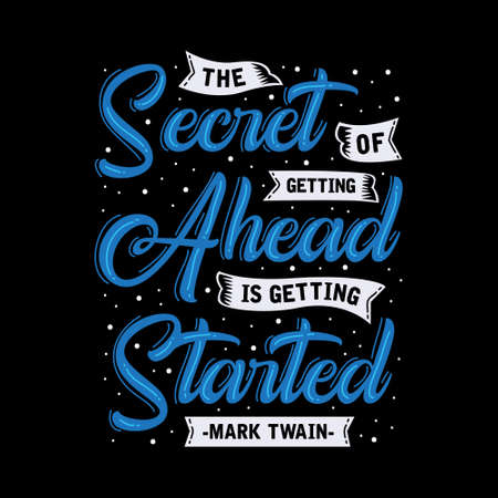 Motivation Quote. The secret of getting Ahead is getting started. Illustration