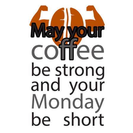 May Your coffee be strong