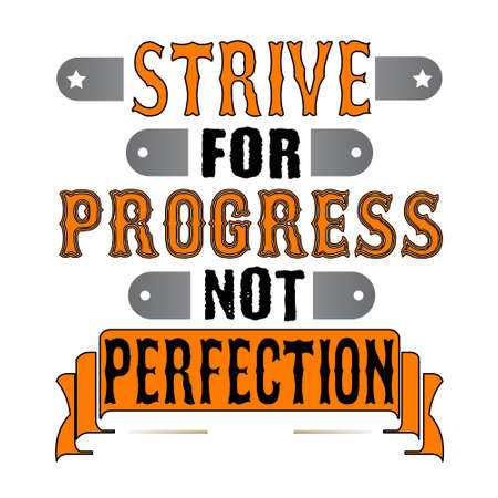 Strive for progress not perfection. Motivational Quote