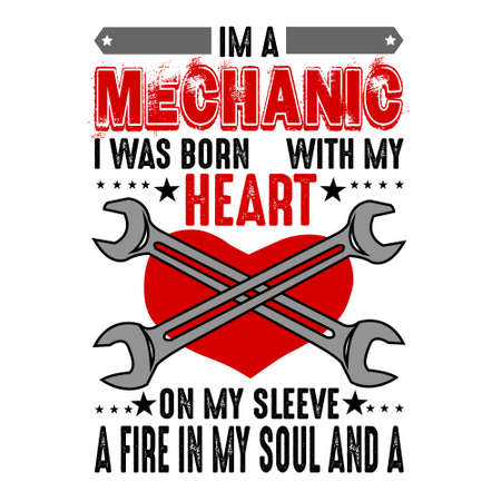 I m mechanic I was born with my heart. Mechanic quote and saying Illustration