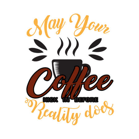 May your Coffee kick in before