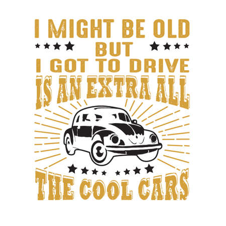 Car Quote and Saying. I might be old but I got to drive