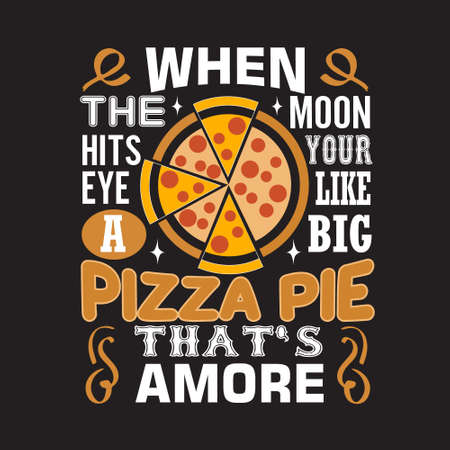 Pizza Quote and saying. When The moon hits your eye. Illustration