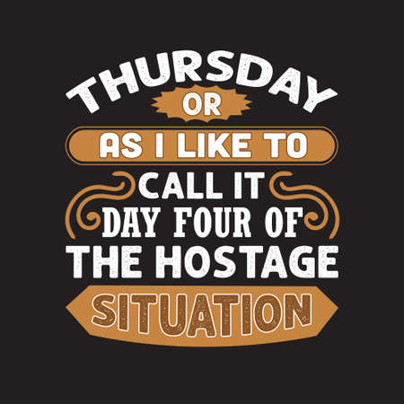 Funny Work Quote. Thursday or as I like to call it day four of the hostage situation.