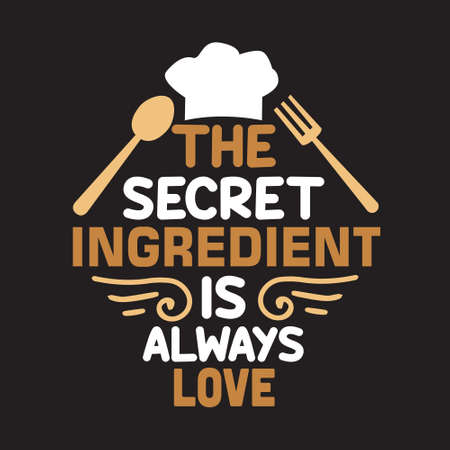 Cooking Quote and saying. The secret ingredient is always love.