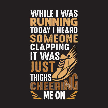 Running Quote. While I was running today I heard someone clapping