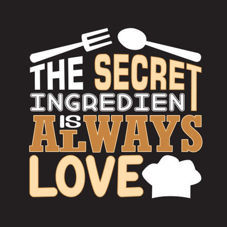 Cooking Quote and saying. The secret ingredient is always love
