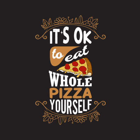 Pizza Quote and saying. It's Ok to eat whole pizza yourself. Illustration
