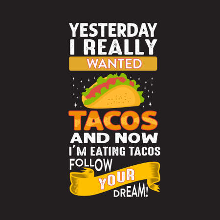 Funny Taco Quote and saying. Yesterday I really wanted tacos.