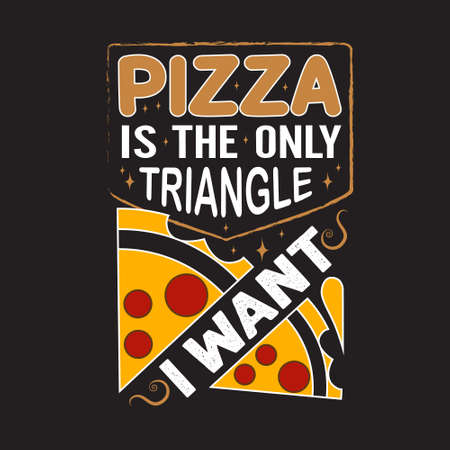 Pizza Quote and saying. Pizza is the only triangle I want
