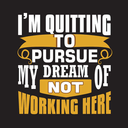 Funny Work Quote. I m quitting to pursue my dream.
