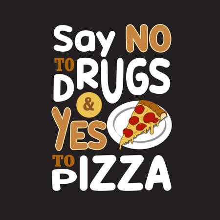 Cita de pizza y diciendo. Di no a las drogas y sí a la pizza