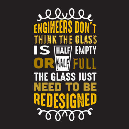 Geek Quote. Engineers don t think the glass.