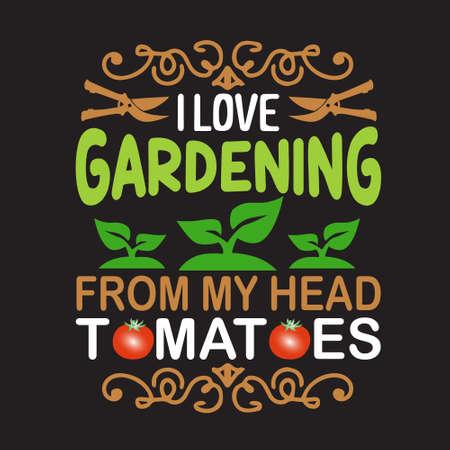 Citazione di giardinaggio. Amo il giardinaggio dalla mia testa pomodori